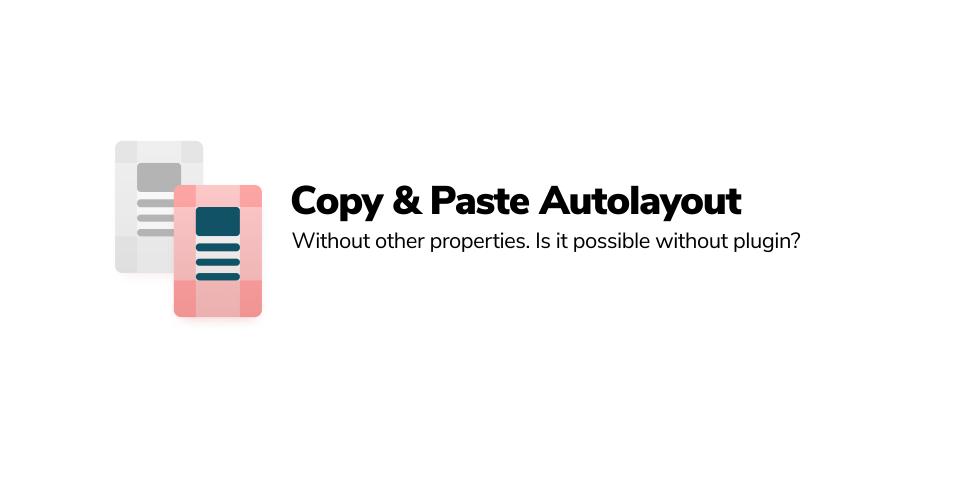 Плагин Copy & Paste Autolayout для Figma